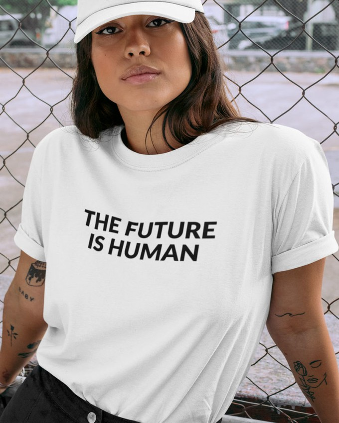 The future is human t-shirt
